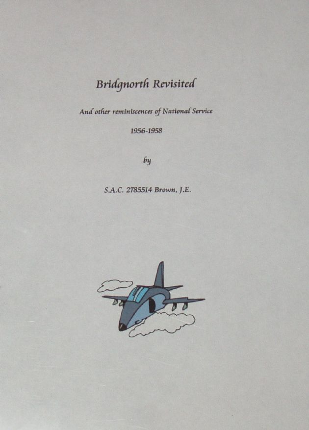 Bidgnorth Revisited - And other Reminiscences of National Service 1956-58, by J.E. Brown